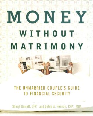 Image for Money Without Matrimony: The Unmarried Couple's Guide To Financial Security