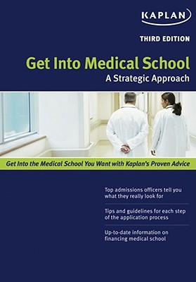 Get Into Medical School: A Strategic Approach, Kaplan