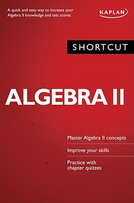 Shortcut Algebra II: A quick and easy way to increase your algebra II knowledge and test scores [Paperback], Andrew Marx (Author)