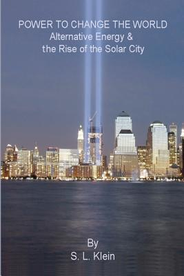 Image for Power to Change the World: Alternative Energy and the Rise of the Solar City