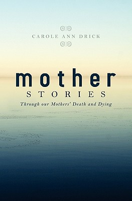 Image for Mother Stories: Healing Through our Mothers' Death and Dying