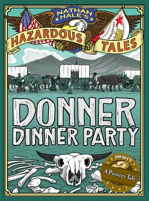 Image for Donner Dinner Party (Nathan Hale's Hazardous Tales #3): A Pioneer Tale