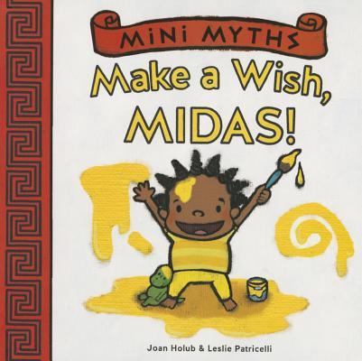 "Image for ""Mini Myths: Make a Wish, Midas!"""