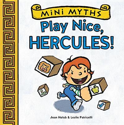 Play Nice, Hercules! (Mini Myths), Holub, Joan; Patricelli, Leslie [Illustrator]
