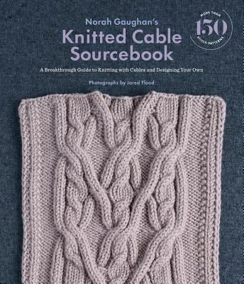 Image for Norah Gaughans Knitted Cable Sourcebook: A Breakthrough Guide to Knitting with Cables and Designing Your Own