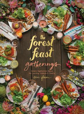 Image for The Forest Feast Gatherings: Simple Vegetarian Menus from My Cabin in the Woods