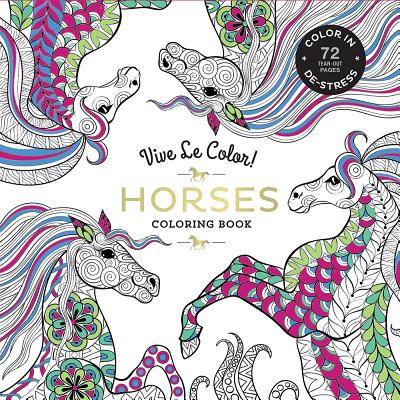 Image for Vive Le Color! Horses (Adult Coloring Book): Color In; De-stress (72 Tear-out Pages)
