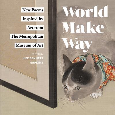 World Make Way: New Poems Inspired by Art from The Metropolitan Museum, Metropolitan Museum of Art, The; Hopkins, Lee Bennett