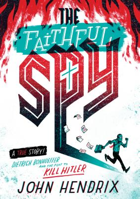Image for The Faithful Spy: Dietrich Bonhoeffer and the Plot to Kill Hitler