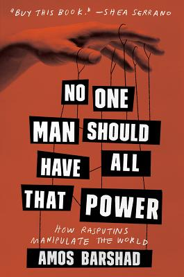 Image for No One Man Should Have All That Power: How Rasputins Manipulate the World