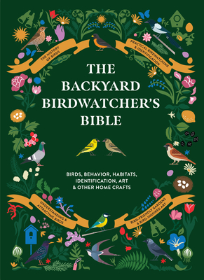 Image for BACKYARD BIRDWATCHER'S BIBLE: BIRDS, BEHAVIORS, HABITATS, IDENTIFICATION, ART & OTHER HOME CRAFTS