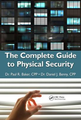The Complete Guide to Physical Security, Baker, Paul R.; Benny, Daniel J.