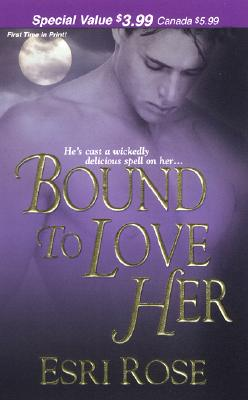 Bound To Love Her, Esri Rose