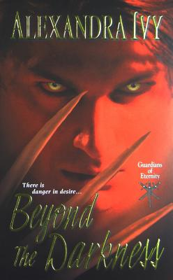 Beyond the Darkness (Guardians of Eternity, Book 6), Alexandra Ivy