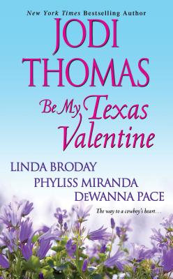 Be My Texas Valentine, Jodi Thomas, Linda L. Broday, Phyliss Miranda, Dewanna Pace
