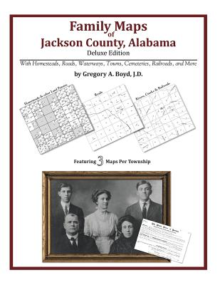 Family Maps of Jackson County, Alabama, Deluxe Edition, Boyd J.D., Gregory A