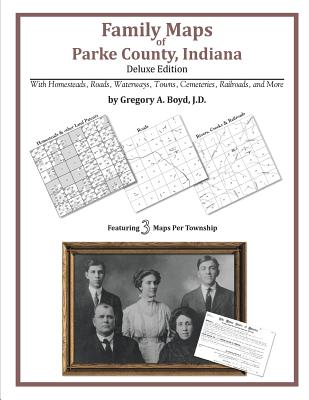 Family Maps of Parke County, Indiana, Deluxe Edition, Boyd J.D., Gregory A