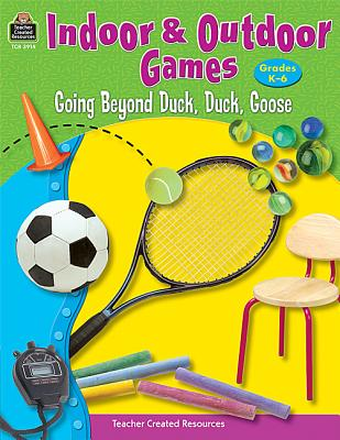 Image for Indoor & Outdoor Games: Going Beyond Duck, Duck, Goose: Going Beyond Duck, Duck, Goose