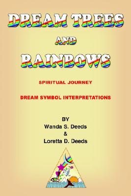 DREAM TREES and RAINBOWS: Dream Symbol Interpretations, Deeds, Loretta