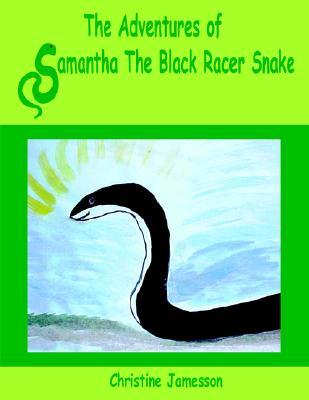 The Adventures of Samantha The Black Racer Snake, Jamesson, Christine