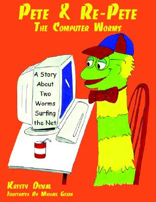Pete & Re-Pete The Computer Worms: A Story About Two Worms Surfing the Net, Vannatter, Kris