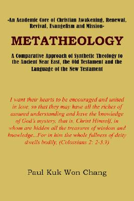 Image for Metatheology: An Academic Core of Christian Awakening, Renewal, Revival, Evangelism and Mission: A Comparative Approach of Synthetic Theology to the ... and the Language of the New Testament