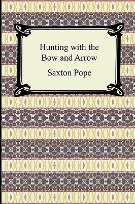 Hunting with the Bow and Arrow, Pope, Saxton