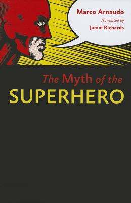 The Myth of the Superhero, Marco Arnaudo