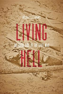 Image for Living Hell: The Dark Side of the Civil War