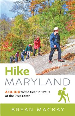 Hike Maryland: A Guide to the Scenic Trails of the Free State, MacKay, Bryan