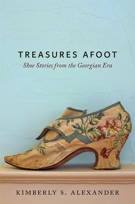 Image for Treasures Afoot: Shoe Stories from the Georgian Era