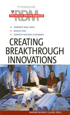 Creating Breakthrough Innovations (Results-Driven Manager, The)