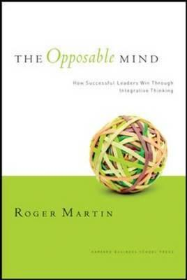 Image for The Opposable Mind: How Successful Leaders Win Through Integrative Thinking