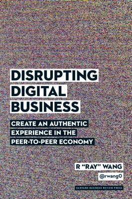 Image for Disrupting Digital Business: Create an Authentic Experience in the Peer-to-Peer Economy