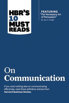 Image for HBR's 10 Must Reads on Communication (with featured article 'The Necessary Art of Persuasion,' by Jay A. Conger)