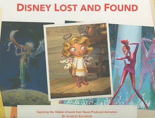 Image for Disney Lost and Found: Exploring the Hidden Artwork from Never-Produced Animation (Disney Editions Deluxe