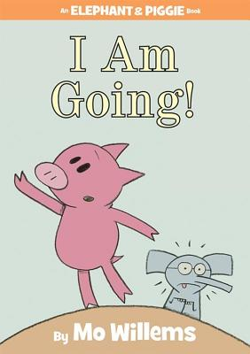 Image for I Am Going! (An Elephant and Piggie Book)