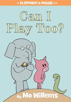 Image for Can I Play Too? (An Elephant and Piggie Book)