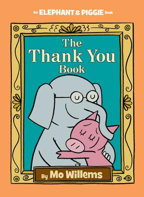 THANK YOU BOOK (AN ELEPHANT AND PIGGIE BOOK), WILLEMS, MO