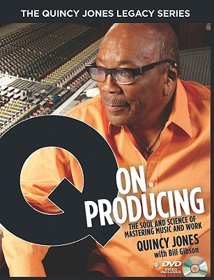 Image for The Quincy Jones Legacy Series: Q on Producing: The Soul and Science of Mastering Music and Work