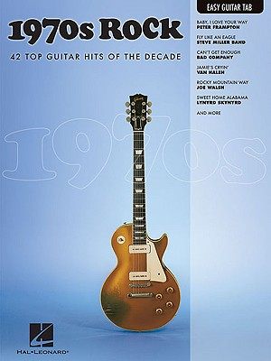 1970s Rock: 40 Top Guitar Hits of the Decade  (Easy Guitar Tab)