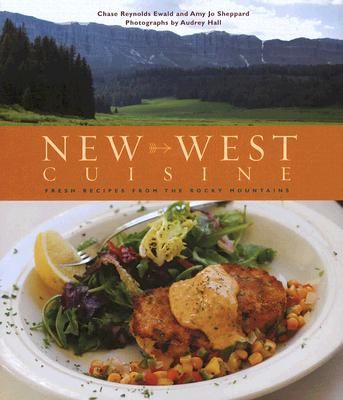 Image for New West Cuisine: Fresh Recipes from the Rocky Mountains