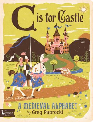 Image for C Is for Castle: A Medieval Alphabet (Babylit Boardbooks)