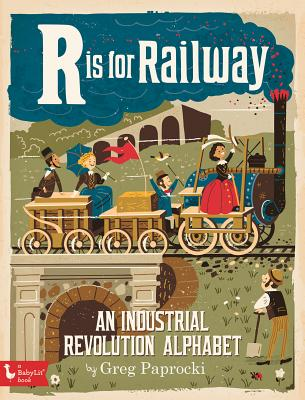 Image for R Is for Railway: An Industrial Revolution Alphabet (BabyLit)