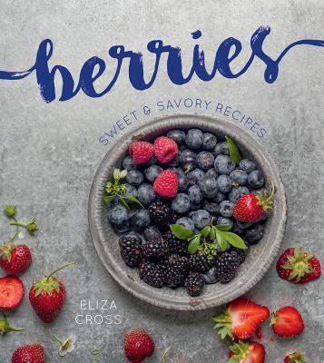Berries: Sweet & Savory Recipes, Cross, Eliza