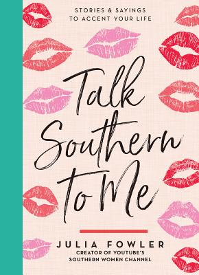 TALK SOUTHERN TO ME: STORIES & SAYINGS TO ACCENT YOUR LIFE, FOWLER, JULIA