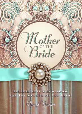 Image for Mother of the Bridde: Refreshment and Wisdom for the Mother of the Bride