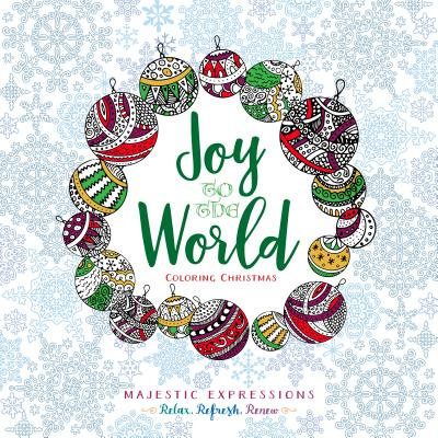 Joy to The World: Coloring Christmas (Majestic Expressions), Majestic Expressions