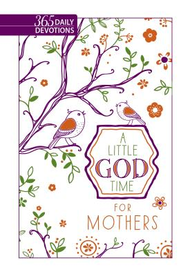 Image for A Little God Time For Mothers (Faux Leather Gift Edition): 365 Daily Devotions