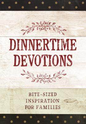 Image for Dinnertime Devotions: Bite-Sized Inspiration for Families